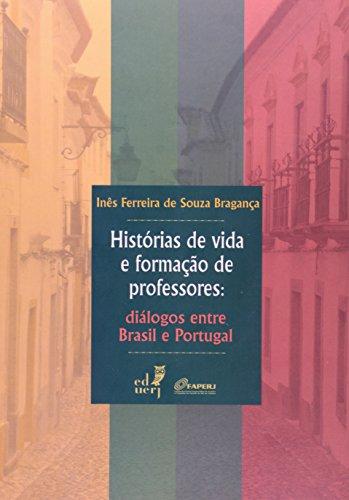 Histórias De Vida E Formação De Professores. Diálogos Entre Brasil E Portugal, livro de Inês Ferreira de Souza Bragança