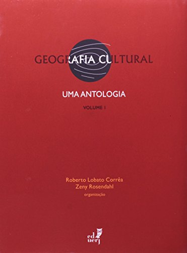 Geografia Cultural. Uma Antologia - Volume 1, livro de Roberto Lobato Correa