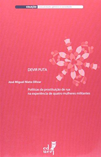 Devir Puta. Políticas De Prostituição De Rua Na Experiência De Quatro Mulheres Militantes, livro de José Miguel Nieto Olivar