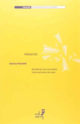 Trânsitos. Brasileiros Nos Mercados Transnacionais Do Sexo, livro de Adriana Piscitelli