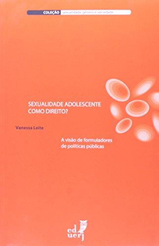 Sexualidade Adolescente Como Direito? A Visão De Formuladores De Políticas Públicas, livro de Vanessa Leite