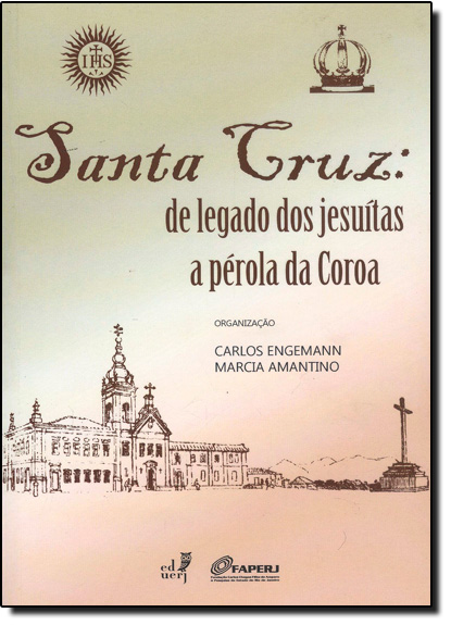 Santa Cruz: De Legado dos Jesuítas a Pérola da Coroa, livro de Carlos Engemann