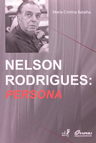 Nelson Rodrigues. Persona, livro de Maria Cristina Batalha