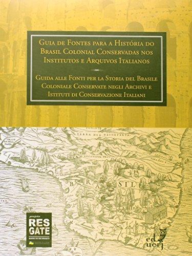 Guia De Fontes Para A História Do Brasil Colonial Conservadas Nos Institutos E Arquivos Italianos, livro de Adriana Scalera