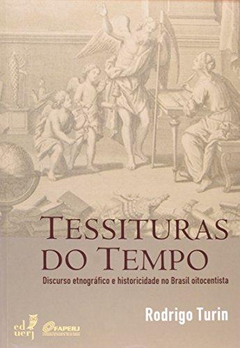 Tessituras Do Tempo. Discurso Etnográfico E Históricidade No Brasil Oitocentista, livro de Rodrigo Turin