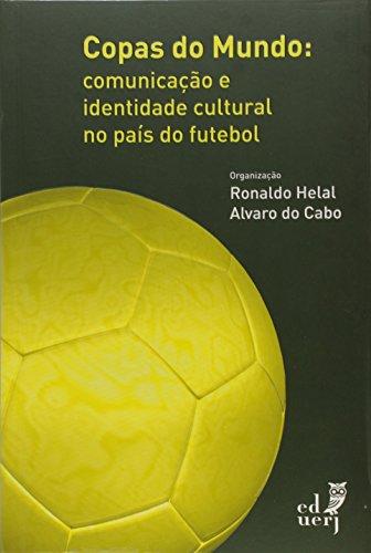Copas do Mundo. Comunicação e Identidade no País do Futebol, livro de Ronaldo Helal