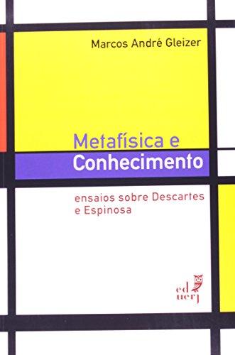 Metafísica e Conhecimento. Ensaios Sobre Descartes e Espinosa, livro de Marcos André Gleizer