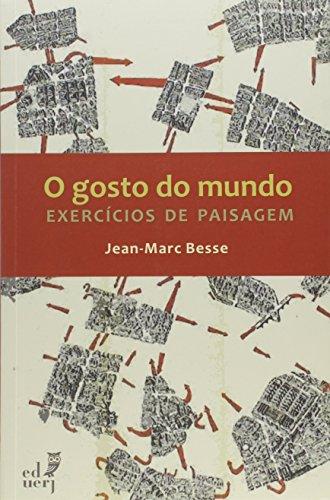 Gosto Do Mundo, O: Exercicios De Paisagem, livro de Jean-Marc Besse