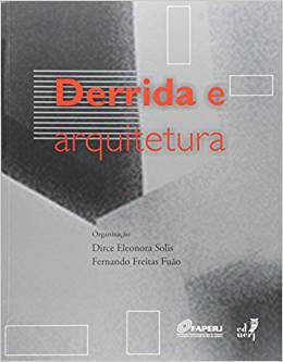 Derrida e arquitetura, livro de Dirce Eleonora Solis