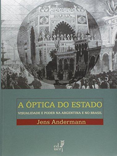 A Óptica do Estado. Visualidade e Poder na Argentina e no Brasil, livro de Jens Andermann