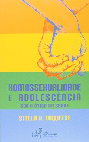 Homossexualidade e Adolescência Sob a Ótica da Saúde, livro de Stella R. Taquette