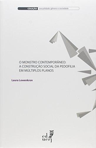 O Monstro Contemporâneo. A Construção Social da Pedofilia em Múltiplos Planos, livro de Laura Lowenkron