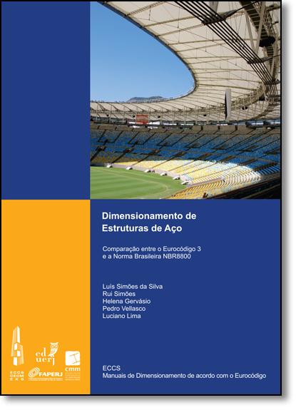 Dimensionamento de Estruturas de Aço: Comparação Entre o Eurocódigo 3 e a Norma Brasileira Nbr8800, livro de Luis Simões da Silva