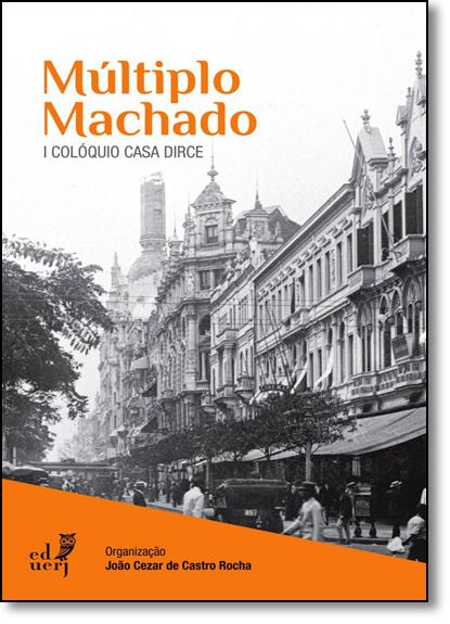 Múltiplo Machado: 1 Colóquio Casa Dirce, livro de João Cézar de Castro Rocha