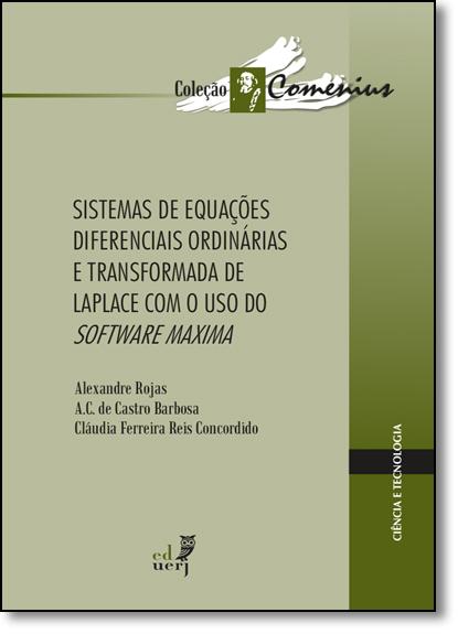 Sistemas de Equações Diferenciais Ordinárias e Transformada de Laplace Com Uso do Software Máxima - Coleção Comenius, livro de Alexandre Rojas