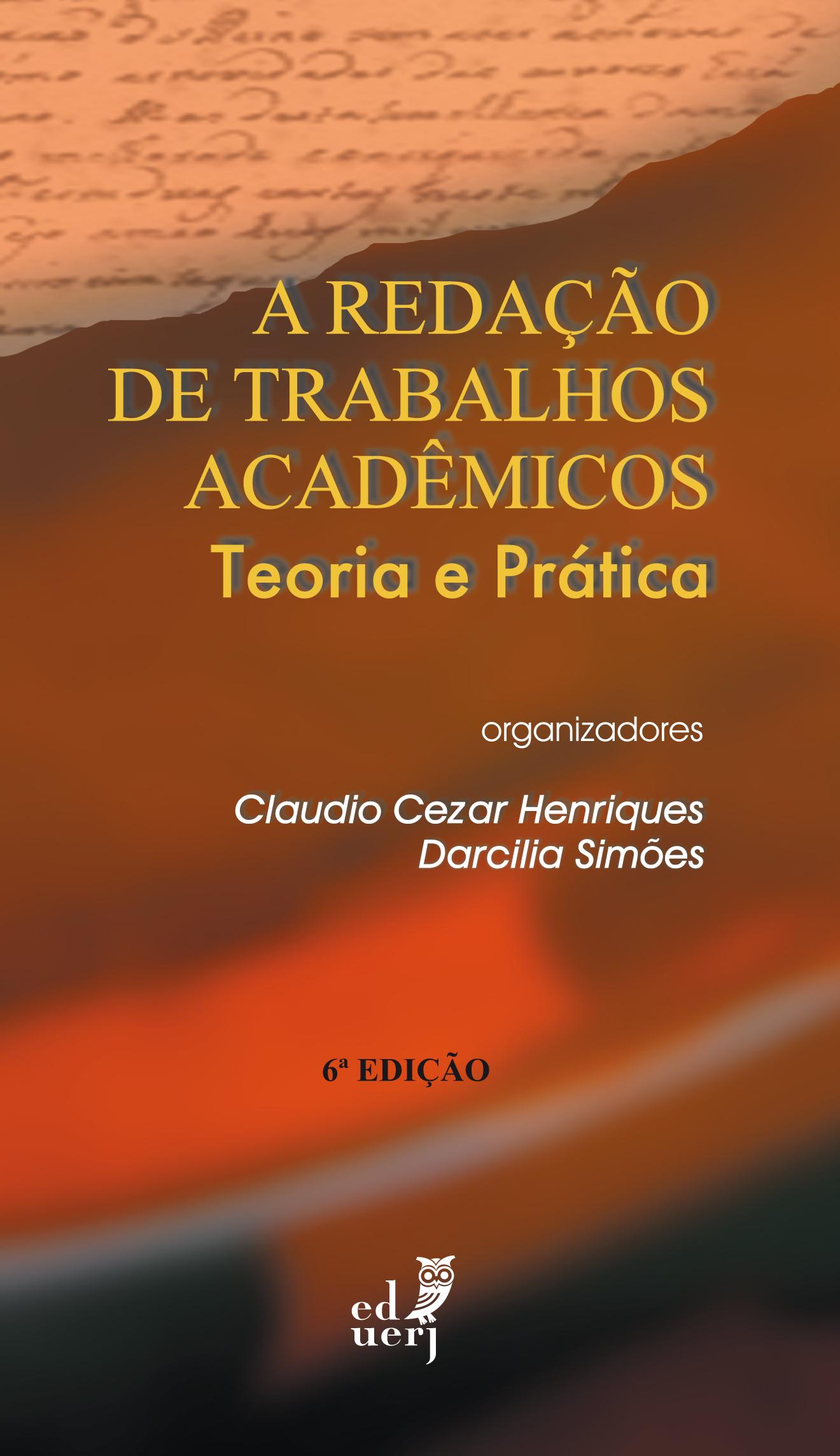 A Redação de Trabalhos Acadêmicos. Teoria e Prática, livro de Claudio Cezar Henriques