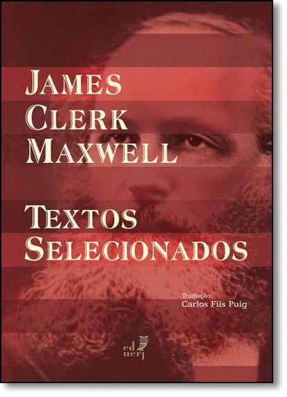 James Clerk Maxwell: Textos Selecionados, livro de Augusto Antonio Passos Videira