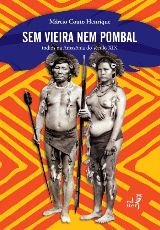 Sem Vieira nem Pombal. Índios na Amazônia do século XIX, livro de Márcio Couto Henrique