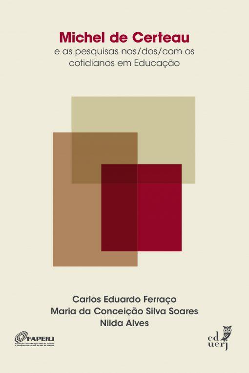 Michel de Certeau e as pesquisas nos/dos/com os cotidianos em Educação, livro de Carlos Eduardo Ferraço, Maria da Conceição Silva Soares, Nilda Alves