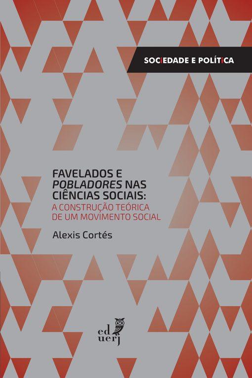 Favelados e pobladores nas ciências sociais: a construção teórica de um movimento social, livro de Alexis Cortés