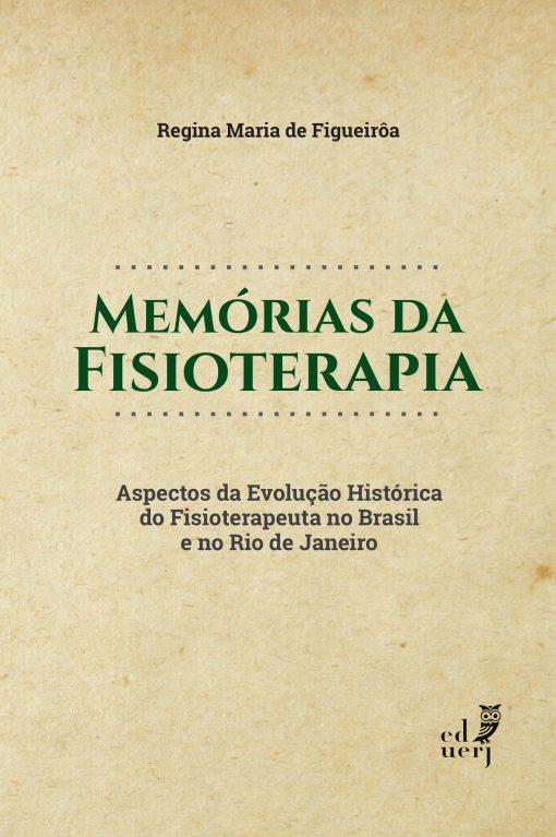 Memórias da Fisioterapia. Aspectos da evolução histórica do Fisioterapeuta no Brasil e no Rio de Janeiro, livro de Regina Maria de Figueirôa