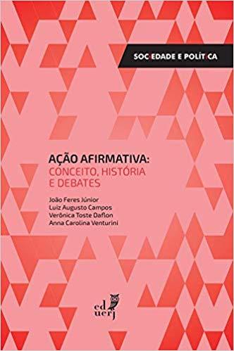 Ação afirmativa: conceito, história e debates, livro de Luiz Augusto Campos, Verônica Toste Daflon, Anna Carolina Venturini João Feres Júnior
