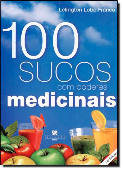 100 Sucos Com Poderes Medicinais, livro de Sergio Roberto Kieling Franco