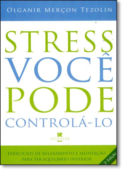 Stress: Você Pode Controlá-lo, livro de Olganir Merçon Tezoli