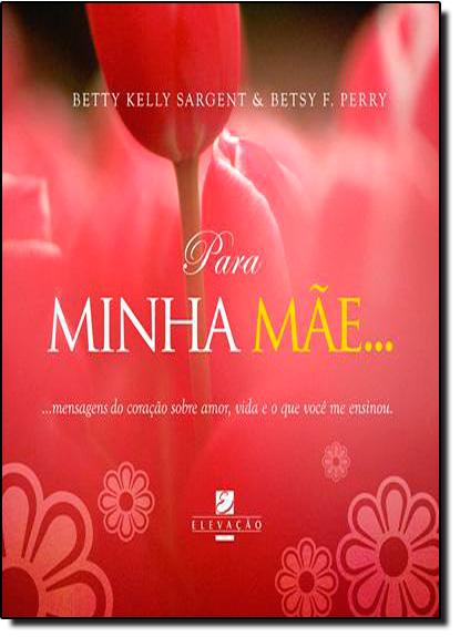 PARA MINHA MAE, livro de SARGENT/PERRY