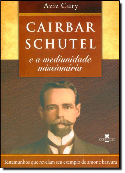 Cairbar Schutel e a Mediunidade Missionária, livro de Aziz Cury
