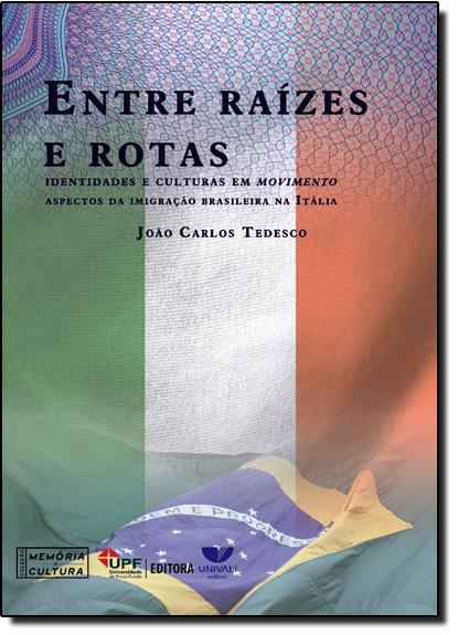 Entre Raízes e Rotas: Identidades e Culturas em Movimento, livro de João Carlos Tedesco