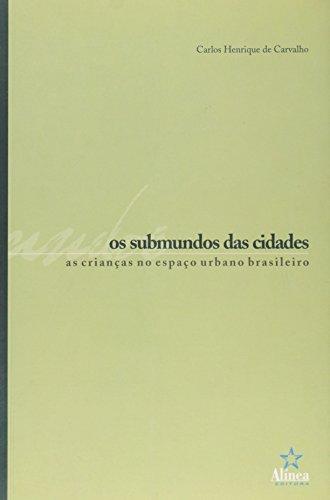 Os Submundos das Cidades: as crianças no espaço urbano brasileiro, livro de Carlos Henrique de Carvalho