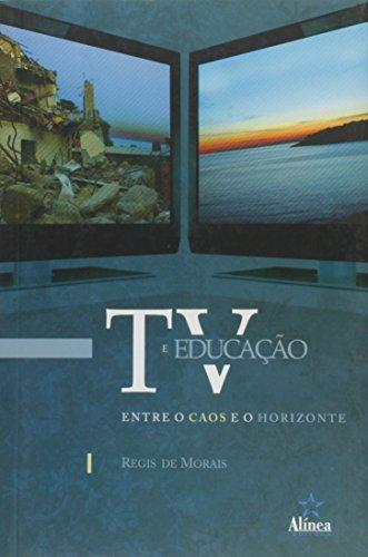 TV e Educação: entre o caos e o horizonte, livro de Regis de Morais