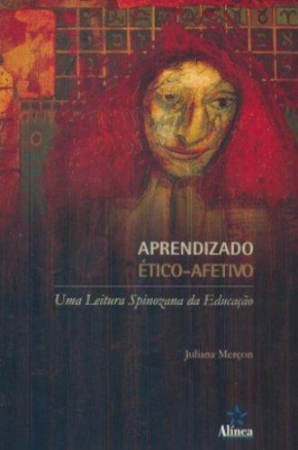 Aprendizado ético-afetivo: uma leitura spinozana da educação, livro de Juliana Merçon