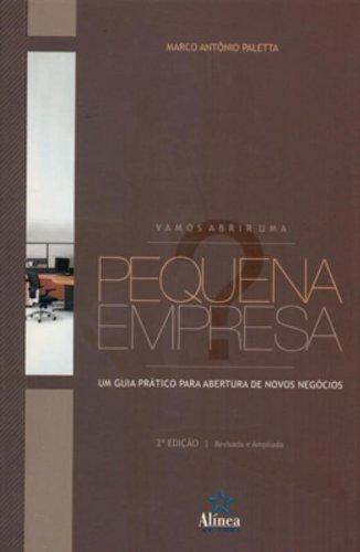 Vamos Abrir uma Pequena Empresa? um guia prático para abertura de novos negócios, livro de Marco Antônio Paletta
