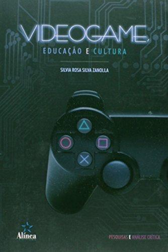 Videogame, Educação e Cultura: pesquisas e análise crítica, livro de Silvia Rosa Silva Zanolla