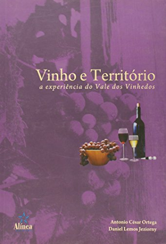 Vinho e Território: a experiência do vale dos vinhedos, livro de Antonio César Ortega e Daniel Lemos Jeziorny