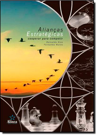 Alianças Estratégicas: Cooperar Para Competir, livro de Reinaldo Dias