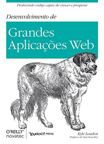DESENVOLVIMENTO DE GRANDES APLICACOES WEB - PRODUZINDO CODIGO CAPAZ DE CRESCER E EVOLUIR, livro de LOUDON, KYLE