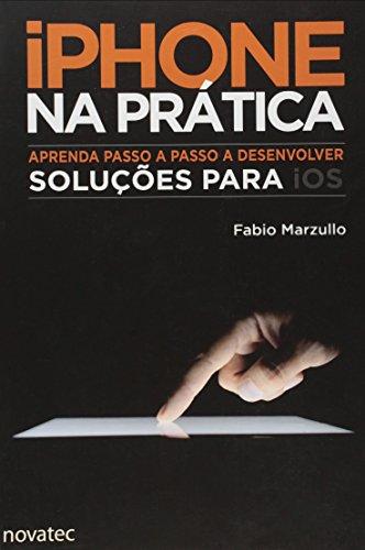 iPhone na Prática - Aprenda passo a passo a desenvolver soluções para iOS, livro de Fabio Perez Marzullo
