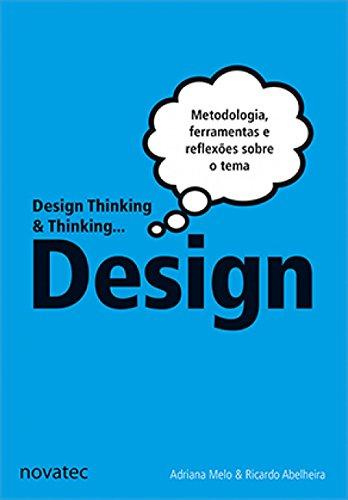 Design thinking e thinking design - Metodologia, ferramentas e uma reflexão sobre o tema, livro de Ricardo Abelheira, Adriana Melo