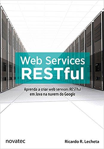 Web Services RESTful - Aprenda a criar web services RESTful em Java na nuvem do Google, livro de Ricardo R. Lecheta