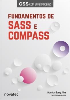 Fundamentos de Sass e Compass - CSS com superpoderes, livro de Maurício Samy Silva