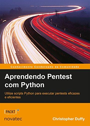 Aprendendo Pentest com Python - Utilize scripts Python para executar pentests eficazes e eficientes, livro de Christopher Duffy