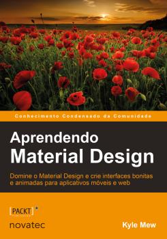 Aprendendo Material Design - Domine o Material Design e crie interfaces bonitas e animadas para aplicativos móveis e web, livro de Kyle Mew