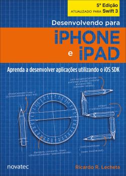 Desenvolvendo para iPhone e iPad - 5ª edição - Aprenda a desenvolver aplicativos utilizando iOS SDK - 5ª edição, livro de Ricardo Rodrigues Lecheta