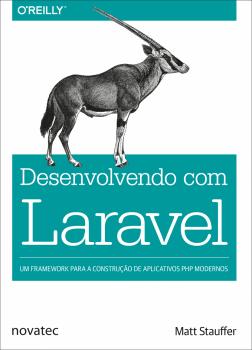 Desenvolvendo com Laravel - Um framework para a construção de aplicativos PHP modernos, livro de Matt Stauffer