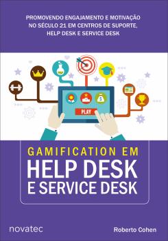 Gamification em Help Desk e Service Desk - Promovendo engajamento e motivação no século 21 em centros de suporte, Help Desk e Service Desk, livro de Roberto Cohen