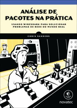 Análise de pacotes na prática - Usando Wireshark para solucionar problemas de rede do mundo real, livro de Chris Sanders
