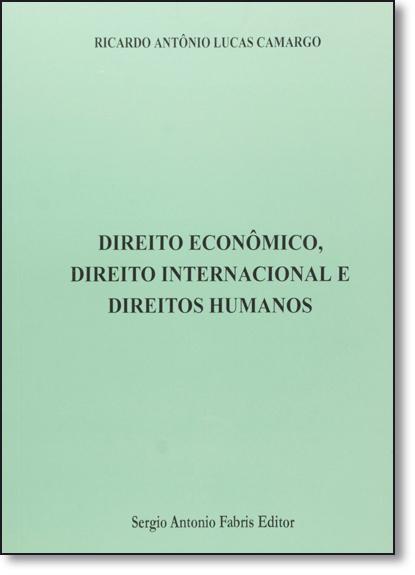 Direito Econômico, Direito Internacional e Direitos Humanos, livro de Ricardo Antônio Lucas Camargo